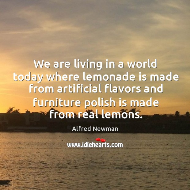 Image, We are living in a world today where lemonade is made from artificial