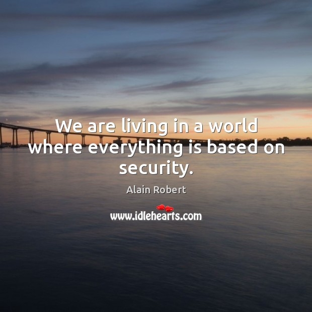 We are living in a world where everything is based on security. Image