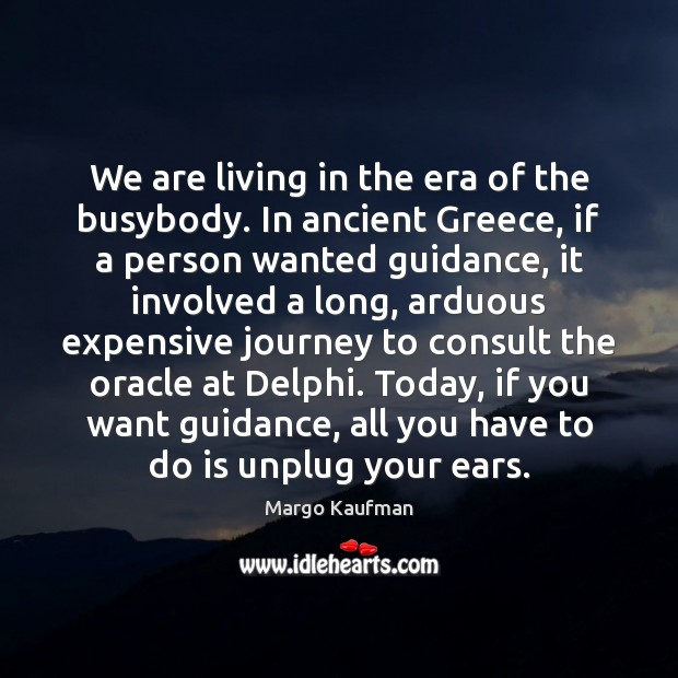 We are living in the era of the busybody. In ancient Greece, Image