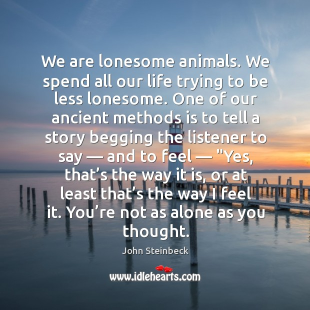 Image, We are lonesome animals. We spend all our life trying to be