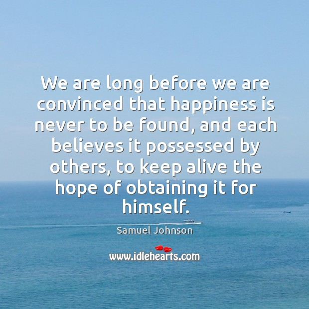 Image, We are long before we are convinced that happiness is never to be found