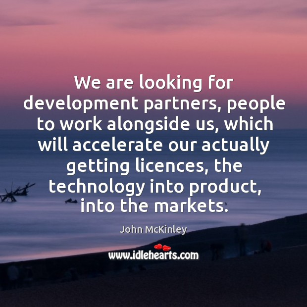 We are looking for development partners, people to work alongside us John McKinley Picture Quote