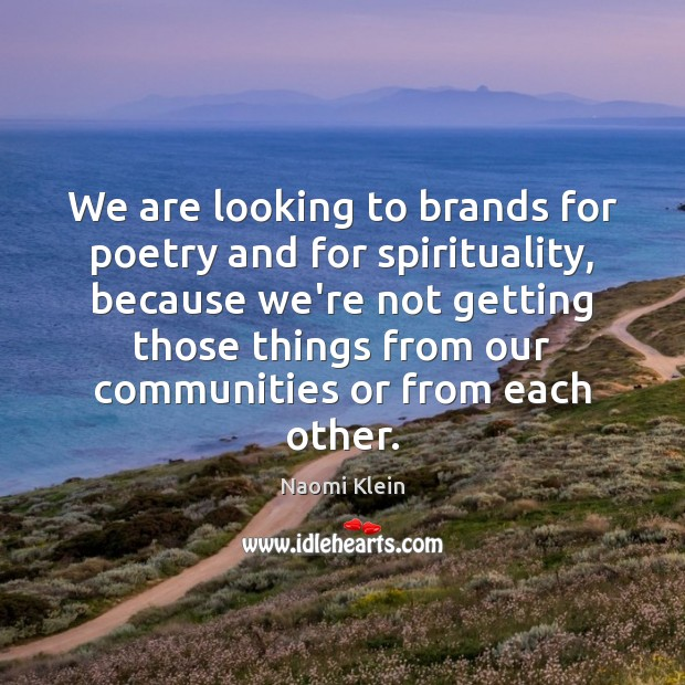 We are looking to brands for poetry and for spirituality, because we're Image