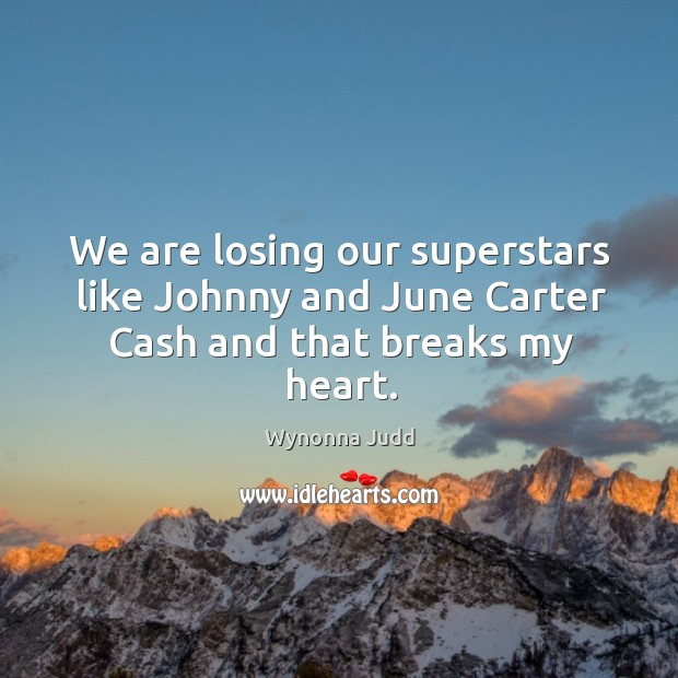 Image, We are losing our superstars like johnny and june carter cash and that breaks my heart.