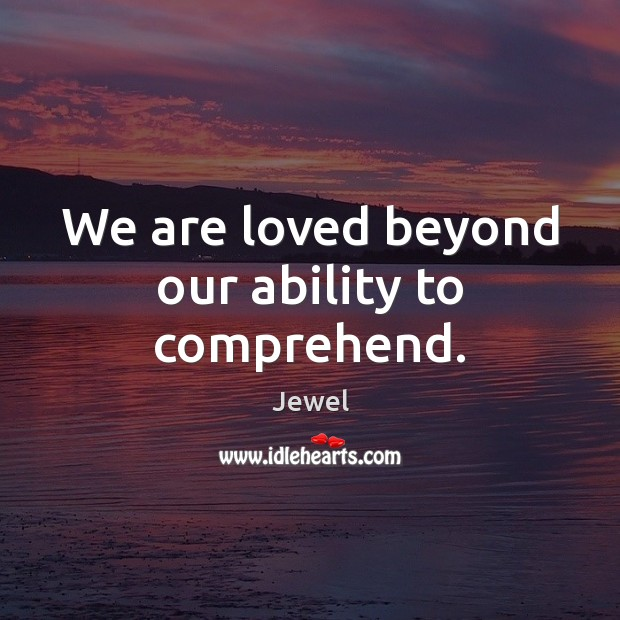 We are loved beyond our ability to comprehend. Image