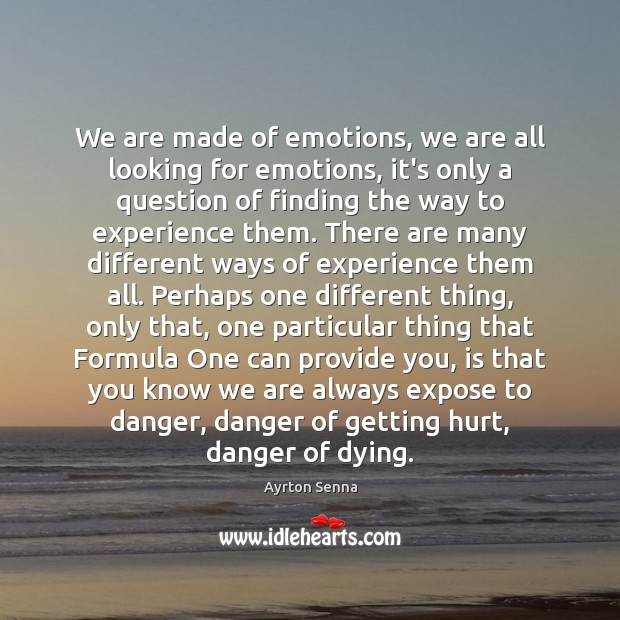 We are made of emotions, we are all looking for emotions, it's Ayrton Senna Picture Quote