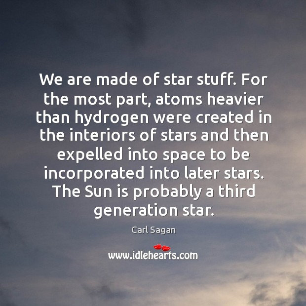 Image, We are made of star stuff. For the most part, atoms heavier