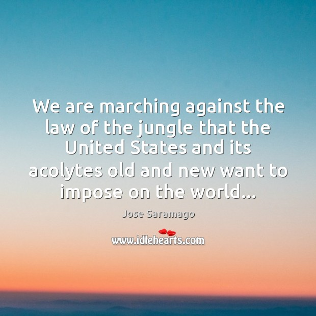 Image, We are marching against the law of the jungle that the United
