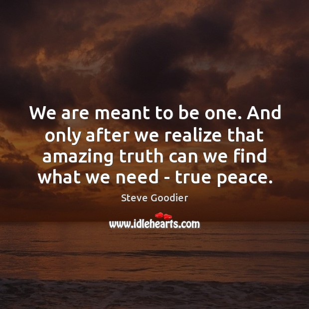 We are meant to be one. And only after we realize that Steve Goodier Picture Quote