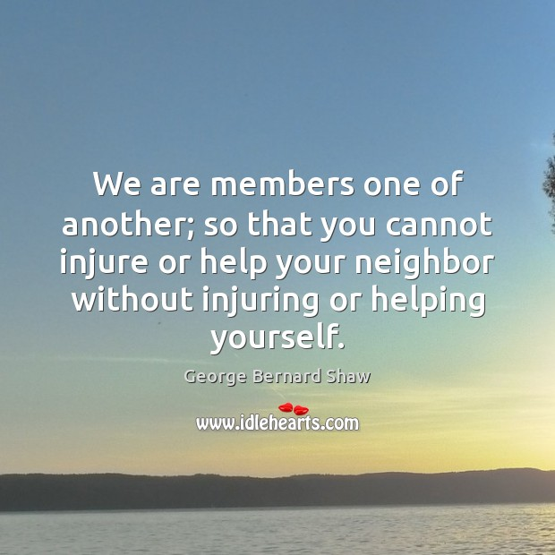 We are members one of another; so that you cannot injure or George Bernard Shaw Picture Quote