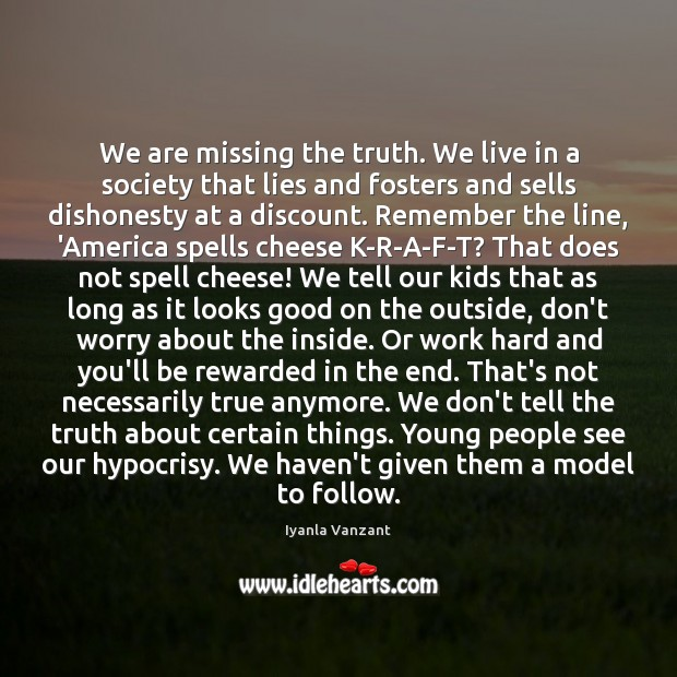 We are missing the truth. We live in a society that lies Image
