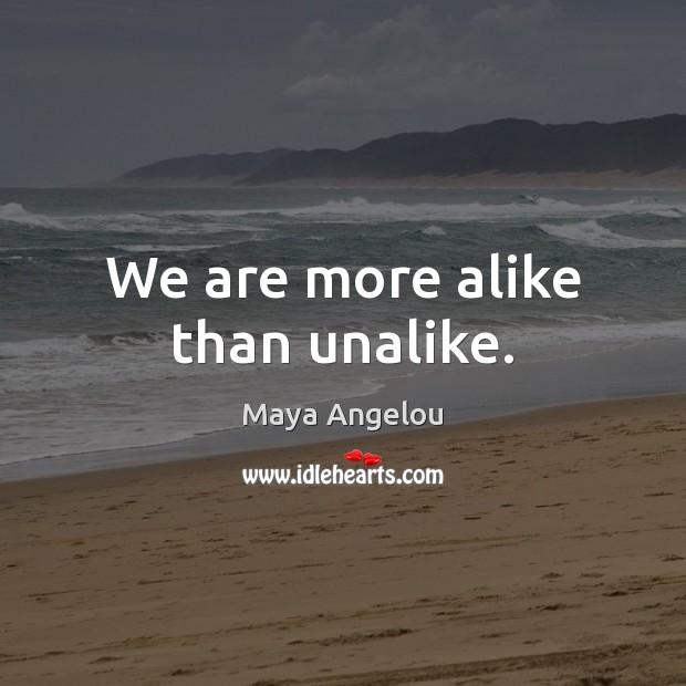 We are more alike than unalike. Image
