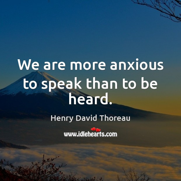 We are more anxious to speak than to be heard. Image
