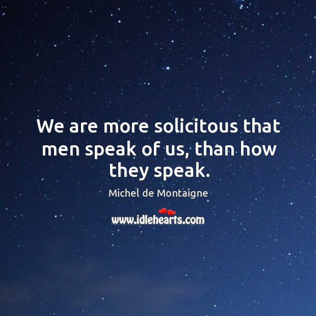 Image, We are more solicitous that men speak of us, than how they speak.