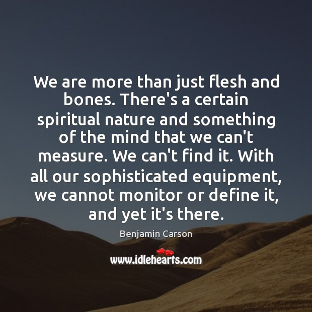 Benjamin Carson Picture Quote image saying: We are more than just flesh and bones. There's a certain spiritual