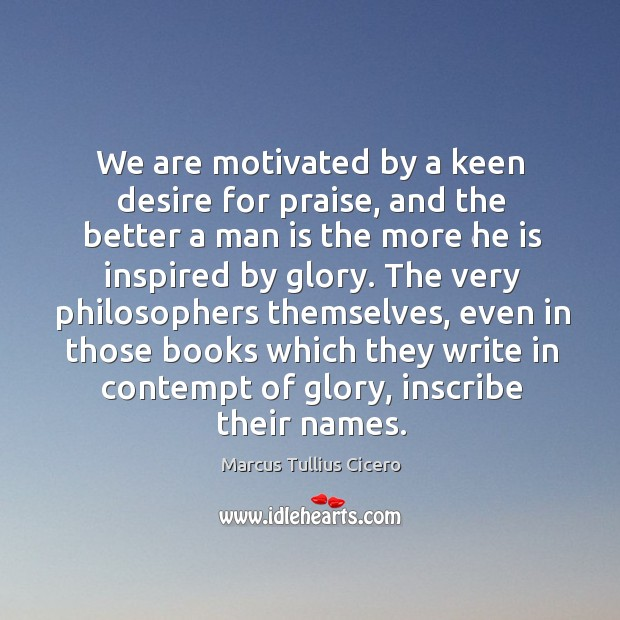 Image, We are motivated by a keen desire for praise