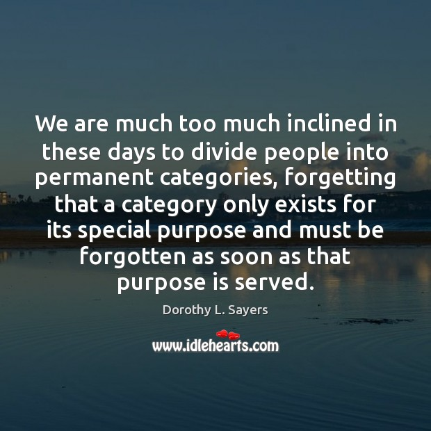 We are much too much inclined in these days to divide people Image
