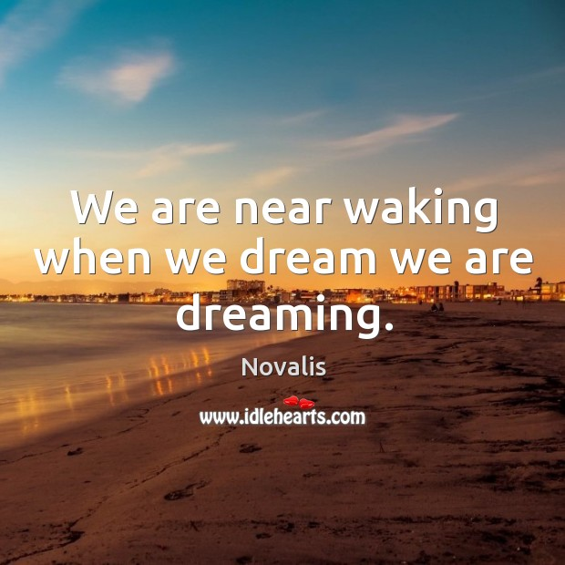 We are near waking when we dream we are dreaming. Novalis Picture Quote