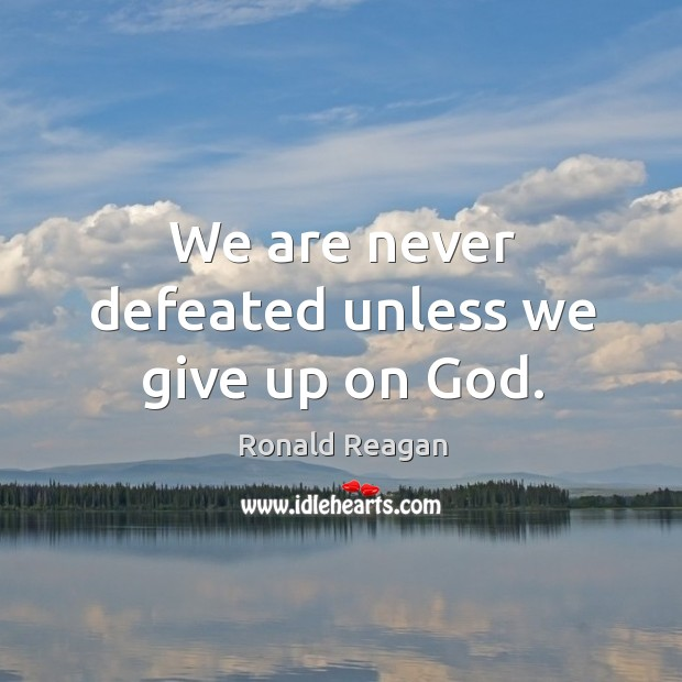 Image about We are never defeated unless we give up on God.