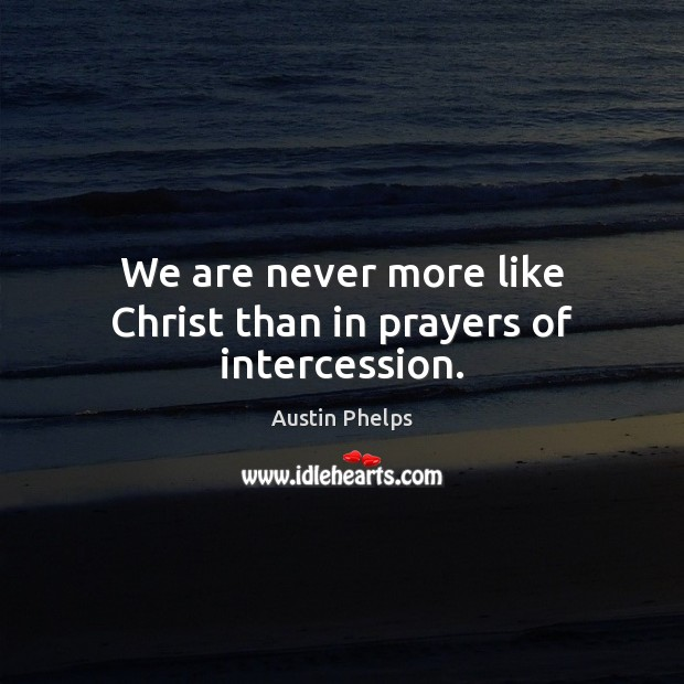 Image, We are never more like Christ than in prayers of intercession.