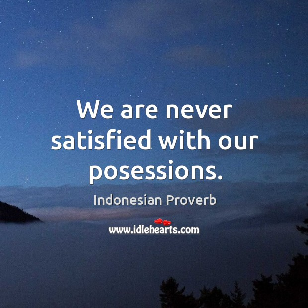 We are never satisfied with our posessions. Indonesian Proverbs Image