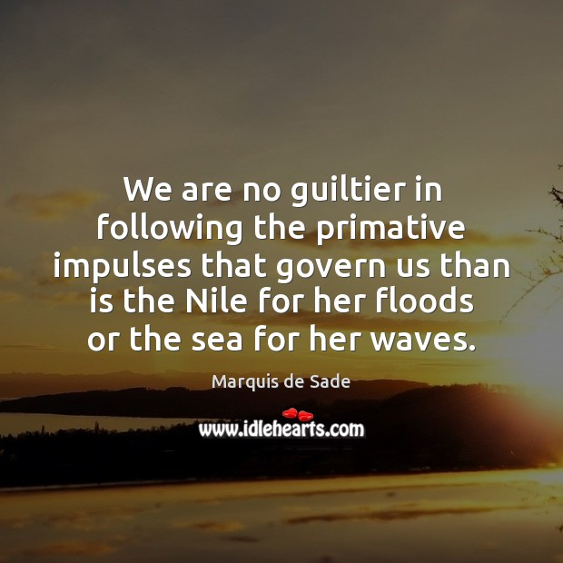 We are no guiltier in following the primative impulses that govern us Marquis de Sade Picture Quote