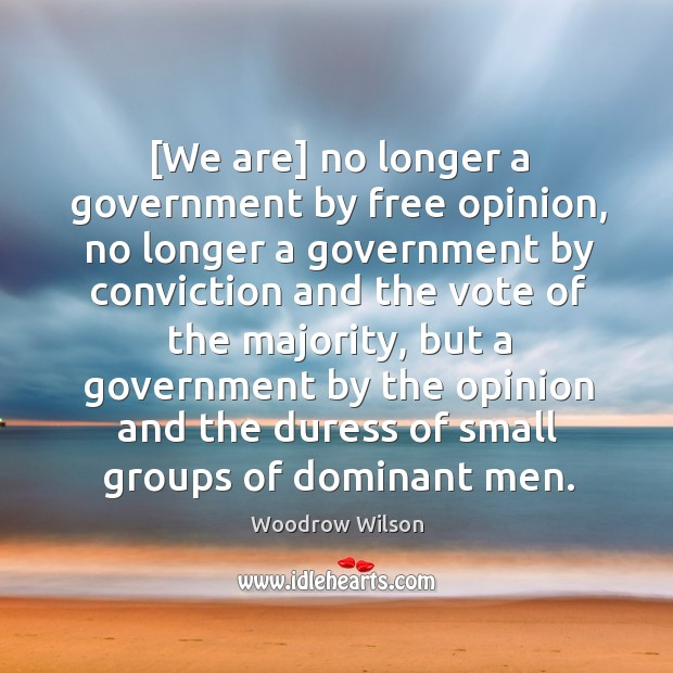 Image, [We are] no longer a government by free opinion, no longer a