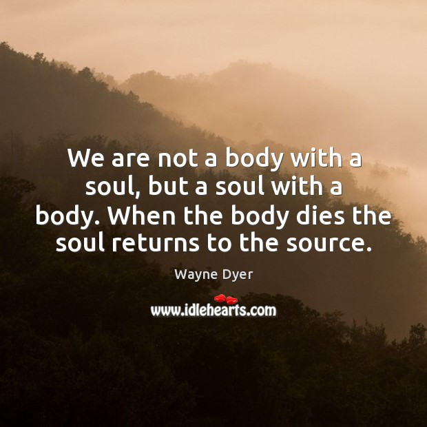 Image, We are not a body with a soul, but a soul with