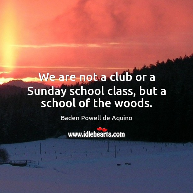 Image, We are not a club or a Sunday school class, but a school of the woods.