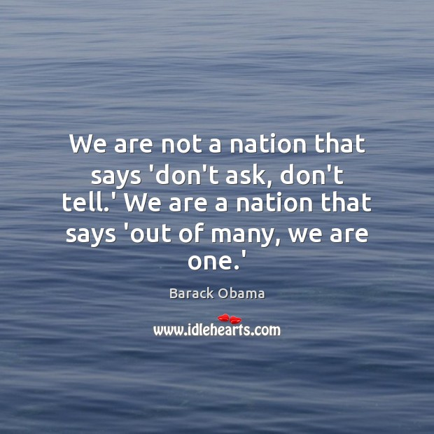 We are not a nation that says 'don't ask, don't tell.' Image