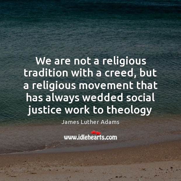 We are not a religious tradition with a creed, but a religious Image