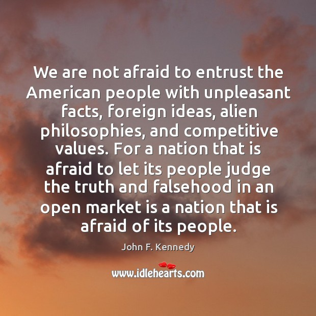 Image, We are not afraid to entrust the american people with unpleasant facts, foreign ideas