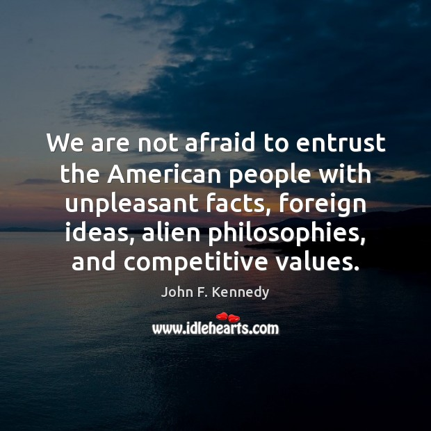 We are not afraid to entrust the American people with unpleasant facts, Image