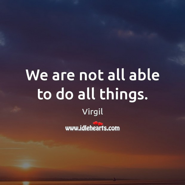 We are not all able to do all things. Image