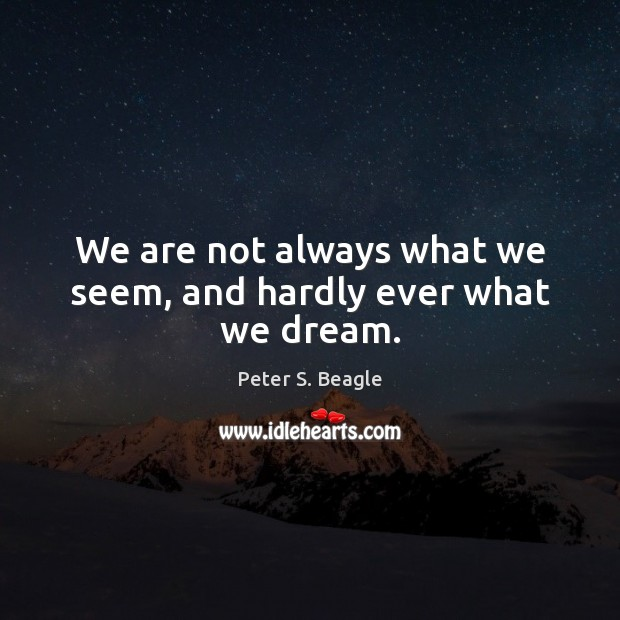 We are not always what we seem, and hardly ever what we dream. Image