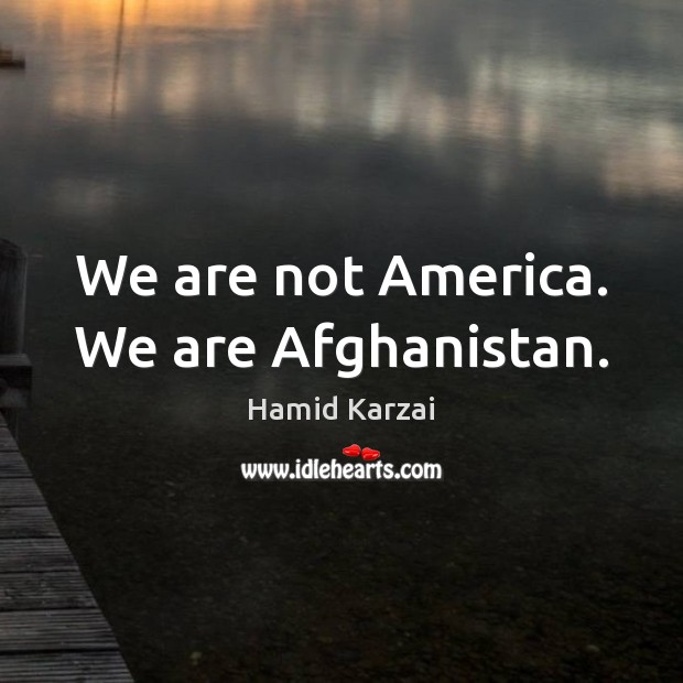 Image, We are not America. We are Afghanistan.