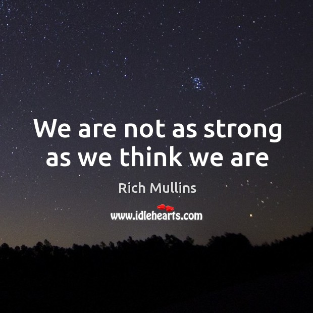 Image, We are not as strong as we think we are