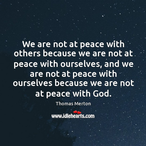 Image, We are not at peace with others because we are not at peace with ourselves