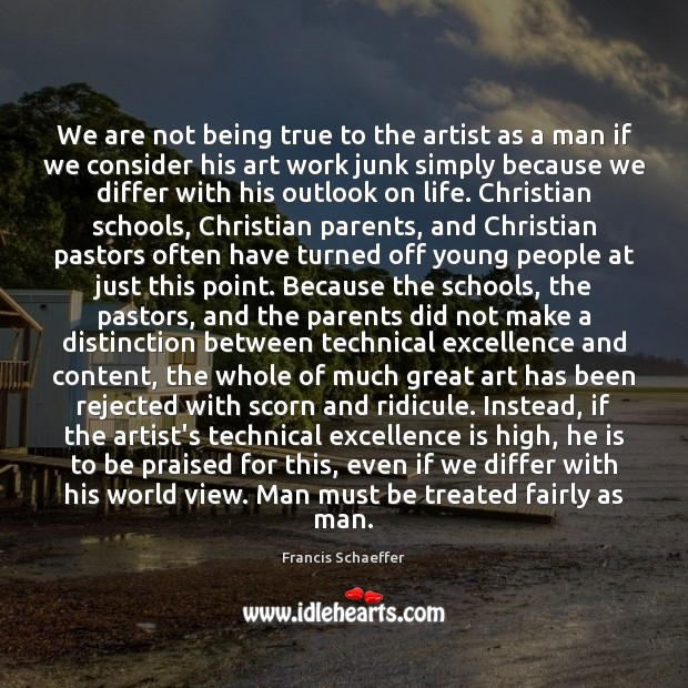 Image, We are not being true to the artist as a man if