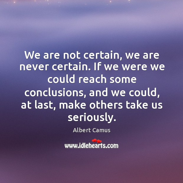 We are not certain, we are never certain. If we were we Image