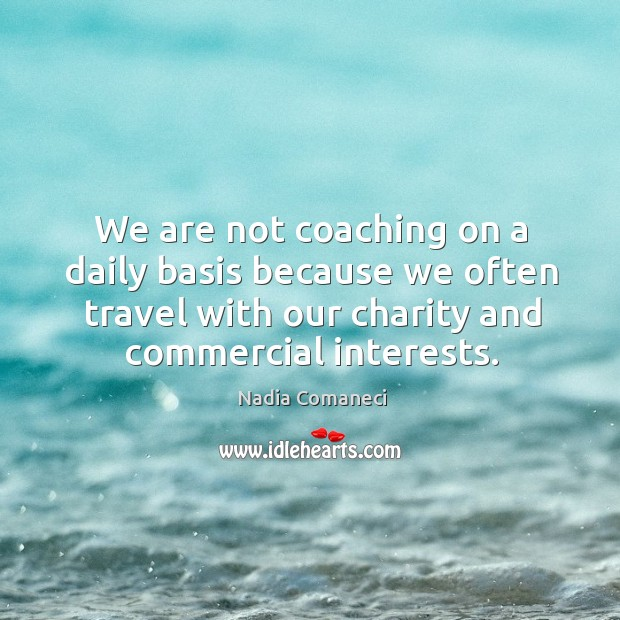 We are not coaching on a daily basis because we often travel with our charity and commercial interests. Image