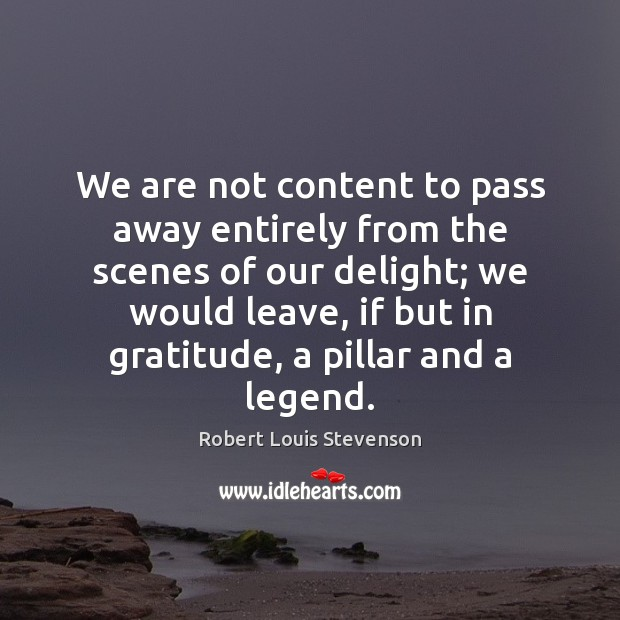 We are not content to pass away entirely from the scenes of Robert Louis Stevenson Picture Quote