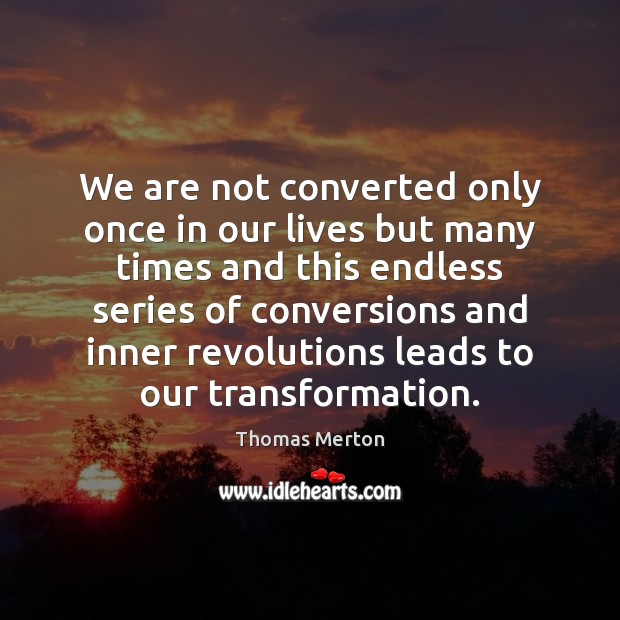Image, We are not converted only once in our lives but many times