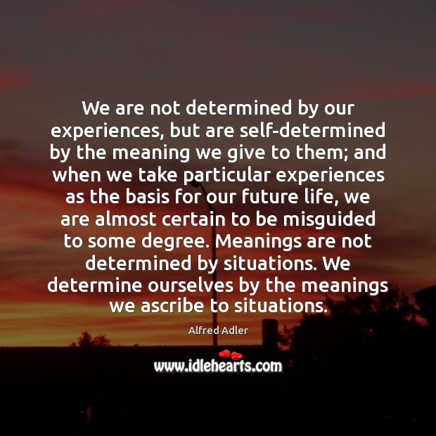 We are not determined by our experiences, but are self-determined by the Image