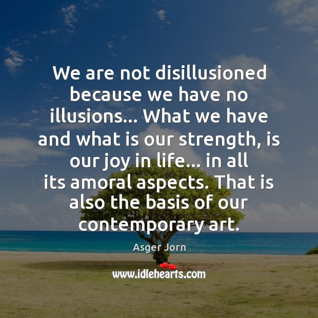 Image, We are not disillusioned because we have no illusions… What we have