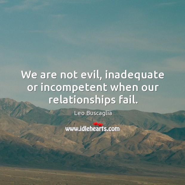We are not evil, inadequate or incompetent when our relationships fail. Image