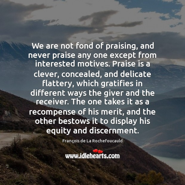 Image, We are not fond of praising, and never praise any one except