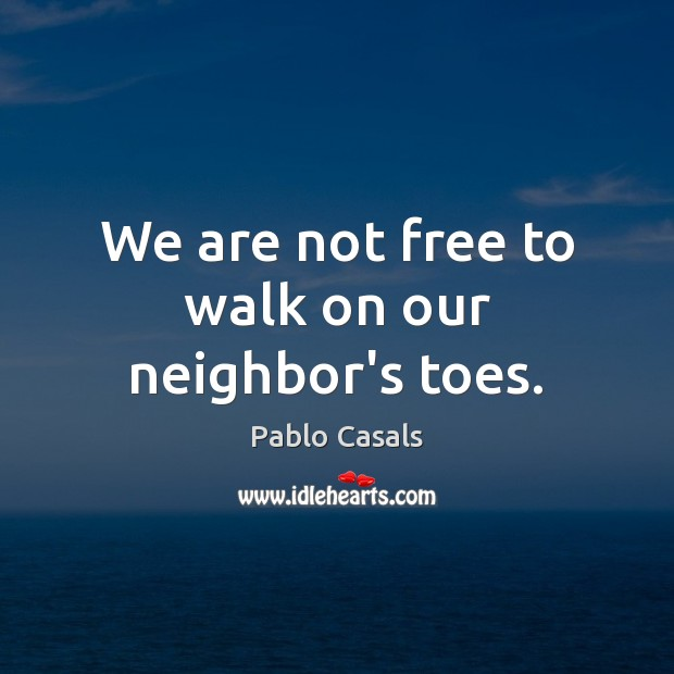 Image, We are not free to walk on our neighbor's toes.