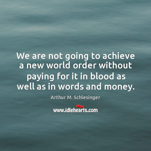 Image, We are not going to achieve a new world order without paying for it in blood as well as in words and money.