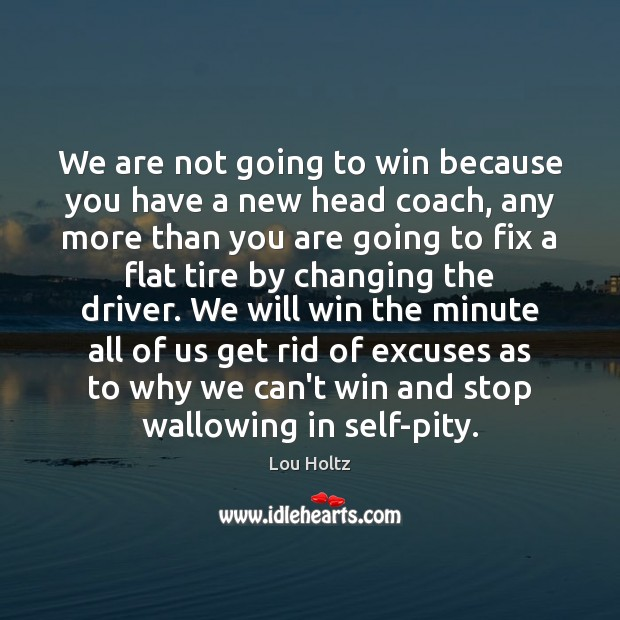 We are not going to win because you have a new head Lou Holtz Picture Quote
